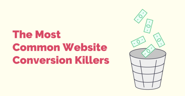 The Most Common Website Conversion Killers You Should Avoid