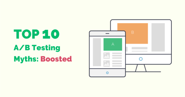 Top-10 A/B testing Myths: Busted